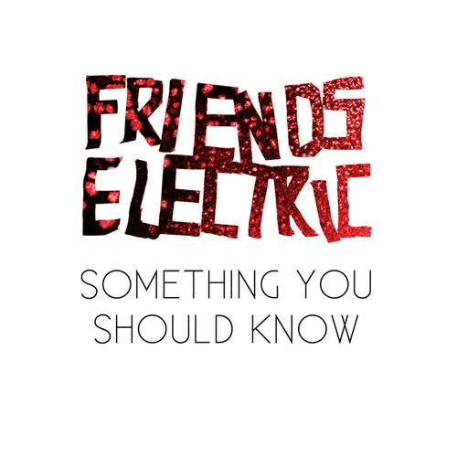 FriendsElectric-SomethingYouShouldKnow
